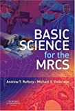 img - for Basic Science for the MRCS by Andrew T Raftery BSc MBChB(Hons) MD FRCS(Eng) FRCS(Ed) (2006-06-09) book / textbook / text book