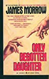 Only Begotten Daughter (0441630413) by James Morrow