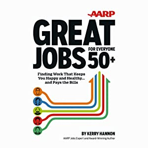 AARP Great Jobs for Everyone 50+: Finding Work That Keeps You Happy and Healthy ... And Pays the Bills | [Kerry Hannon]