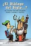 ¿El Diálogo del Siglo...? : EL COLMO DE LOS COLMOS: FIDEL CASTRO Y PEPITO (Spanish Edition)