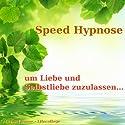 Speed-Hypnose um Liebe und Selbstliebe zuzulassen... Hörbuch von Michael Bauer Gesprochen von: Michael Bauer
