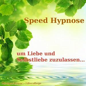 Speed-Hypnose um Liebe und Selbstliebe zuzulassen... Hörbuch