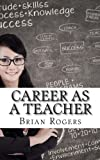 img - for Career As A Teacher: Career As A Teacher: What They Do, How to Become One, and What the Future Holds! book / textbook / text book