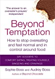 Audrey Boss Beyond Temptation: How to stop overeating and feel normal and in control around food