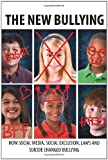 img - for The New Bullying-How social media, social exclusion, laws and suicide have changed our definition of bullying, and what to do about it book / textbook / text book