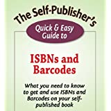 The Self-Publisher's Quick & Easy Guide to ISBNs and Barcodes (The Self-Publisher's Quick & Easy Guides) ~ Joel Friedlander
