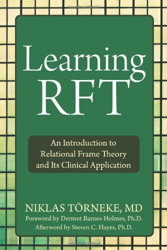 Learning RFT: An Introduction to Relational Frame Theory and Its Clinical Application: Niklas Törneke MD, Steven C. Hayes PhD, Dermot Barnes-Holmes PhD: 9781572249066: Amazon.com: Books