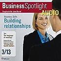 Business Spotlight Audio - Building relationships. 3/2013: Business-Englisch lernen Audio - Aufbau beruflicher Beziehungen Hörbuch von  div. Gesprochen von:  div.