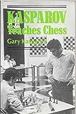 Kasparov Teaches Chess (Batsford Chess) (0713455268) by Kasparov, Garry