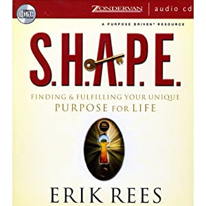 S.H.A.P.E.: Finding & Fulfilling Your Unique Purpose for Life | [Erik Rees]