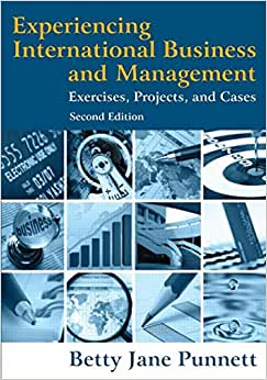 Experiencing International Business And Management: Exercises, Projects, And Cases