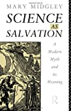 Science as Salvation: A Modern Myth and its Meaning (Gifford Lectures ; 1990) (0415062713) by Midgley, Mary