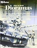How To Build Dioramas: Aircraft, Armor, Ship, and Figure Models
