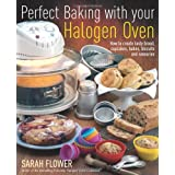 Perfect Baking with Your Halogen Oven: How to Create Tasty Bread, Cupcakes, Bakes, Biscuits and Savouriesby Sarah Flower