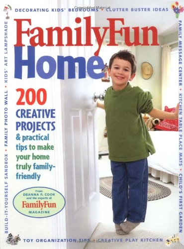 Familyfun Home: 200 Creative Projects & Practical Tips To Make Your Home Truly Family-Friendly