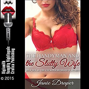 The Handyman and the Slutty Wife: MILF Sex as the Cuckold Husband Watches Audiobook