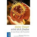 """Meine Trauer wird dich finden: Ein neuer Ansatz in der Trauerarbeitvon """"Roland Kachler"""""""