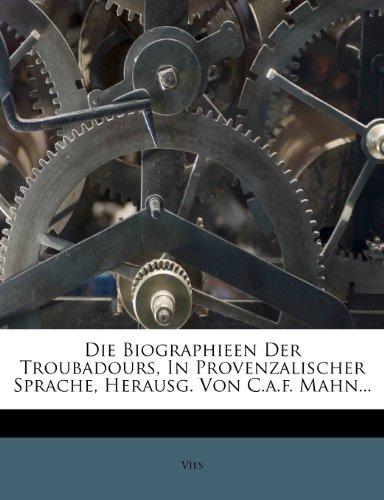 Die Biographieen Der Troubadours, In Provenzalischer Sprache, Herausg. Von C.a.f. Mahn...