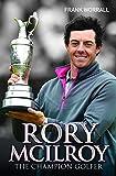 Rory Mcllroy: The Champion Golfer