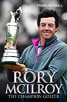 Rory McIlroy: The Champion Golfer