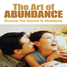 The Art of Abundance: Discover the Secrets to Abundance (       UNABRIDGED) by Maegan O'Neal Narrated by Dyonne Broadmore