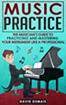 Music Practice: The Musician's Guide...