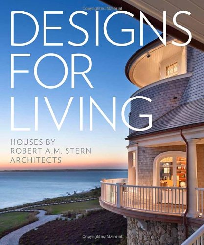 Designs for Living: Houses by Robert A. M. Stern