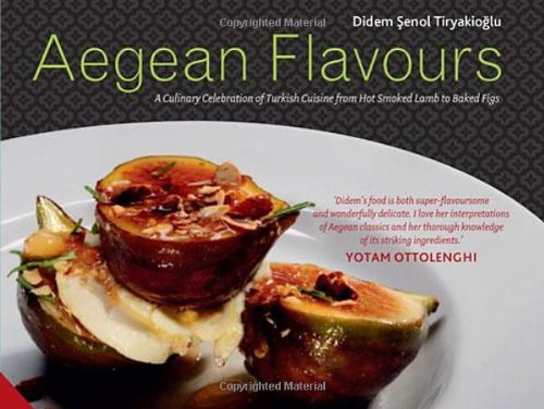 Aegean Flavours: A Culinary Celebration of Turkish Cuisine from Hot Smoked Lamb to Baked Figs by Didem Senol