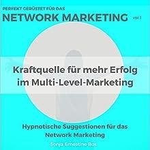 Perfekt gerüstet für das Network Marketing: Kraftquelle für mehr Erfolg im Multi-Level-Marketing 1 Hörbuch von Sonja Ernestine Bos Gesprochen von: Sonja Ernestine Bos