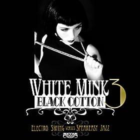 White Mink: Black Cotton, Vol. 3 (Electro Swing vs Speakeasy Jazz)