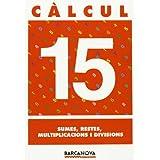 Càlcul 15. Sumes, restes, multiplicacions i divisions (Materials Educatius - Material Complementari Primària -...