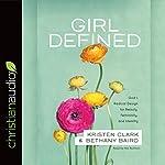 Girl Defined: God's Radical Design for Beauty, Femininity, and Identity | Kristen Clark,Bethany Baird