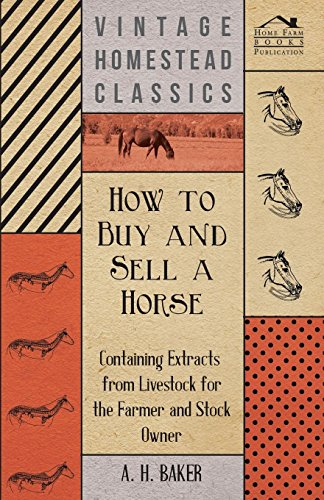 How to Buy and Sell a Horse - Containing Extracts from Livestock for the Farmer and Stock Owner