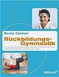 Rückbildungsgymnastik: Fit nach der Schwangerschaft: das beste Programm für einen starken Beckenboden und eine gute Figur - Benita Cantieni, Karin Altpeter-Weiss