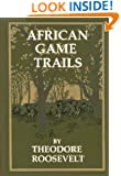 Theodore Roosevelt: African Game Trails (Annotated)