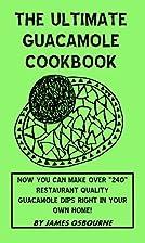 THE Ultimate Guacamole Cookbook Over 240…