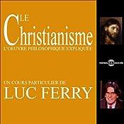 Le Christianisme: La pensée philosophique expliquée | Luc Ferry