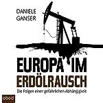 Europa im Erdölrausch: Die Folgen einer gefährlichen Abhängigkeit   Daniele Ganser