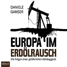 Europa im Erdölrausch: Die Folgen einer gefährlichen Abhängigkeit (       gekürzt) von Daniele Ganser Gesprochen von: Markus Böker