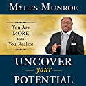 Uncover Your Potential: You Are More than You Realize Audiobook by Myles Munroe Narrated by Derrick E. Hardin