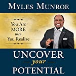 Uncover Your Potential: You Are More than You Realize | Myles Munroe