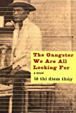 img - for By Le Thi Diem Thuy The Gangster We Are All Looking For (1st) book / textbook / text book