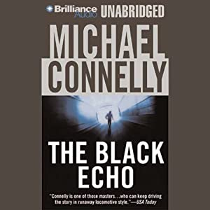 The Black Echo: Harry Bosch Series, Book 1 | [Michael Connelly]