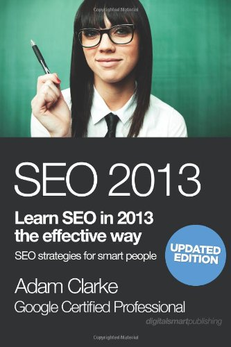 Seo 2013: Learn Seo In 2013 The Effective Way. Search Engine Optimization Strategies For Smart People.