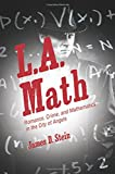 "James D. Stein, ""L.A. Math: Romance, Crime, and Mathematics in the City of Angels"" (Princeton UP, 2016)"