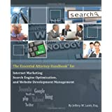 The Essential Attorney Handbook for Internet Marketing, Search Engine Optimization, and Website Deve ~ Mr. Jeffery W. Lantz