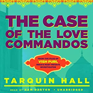 The Case of the Love Commandos: From the Files of Vish Puri, India's Most Private Investigator | [Tarquin Hall]
