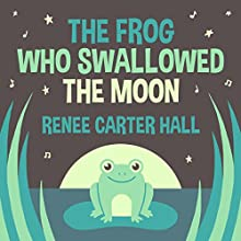 The Frog Who Swallowed the Moon Audiobook by Renee Carter Hall Narrated by Jennifer Nittoso