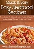 Seafood Recipes: From Shrimp To Salmon, Create A Variety Of Seafood Recipes That Will Appeal To Everyones Taste. (Quick & Easy Recipes)