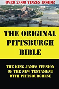 The Original Pittsburgh Bible: The King James Translation Of The Testament With Pittsburghese And Over 2,000 Yinzes from Fadorj Publishing